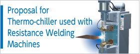 Proposal for Thermo-chiller used with Resistance Welding Machines