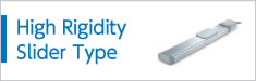 High Rigidity Slider Type