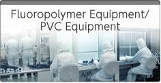 Fluoropolymer Equipment PVC Equipment